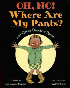 """Oh, No! Where Are My Pants? and other Disaster Poems"" edited by Lee Bennett Hopkins"