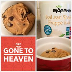 PROTEIN COOKIE DOUGH 3/4 scoop Vanilla IsaLean Shake 2 TBsp Natural Peanut or Nut Butter 1 TBsp Almond or Coconut Milk 1 TBsp Semi-Sweet Chocolate Chips or IsaDelights cracked up. Mix until consistency of cookie dough, enjoy! www.energeticU.isagenix.com
