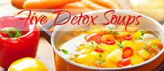 The easiest and most satisfying way to enjoy detox foods is in a big bowlful of soup. Here are five soup recipes that will help get you on track to ea