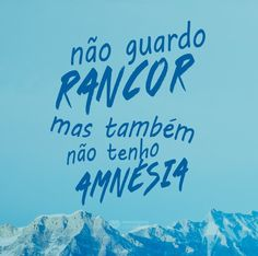 Não guardo rancor, mas também não tenho amnésia. Some Words, Sentences, Texts, Inspirational Quotes, Motivational Quotes, Wisdom, Messages, Let It Be, Lettering