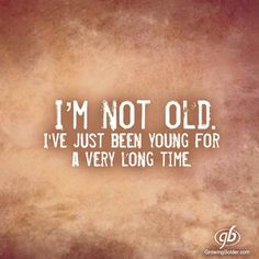 23 Super Ideas Birthday Quotes Funny For Me Humor Words Old Age Quotes, Aging Quotes, Old Sayings, Quotes About Age, Great Quotes, Quotes To Live By, Funny Quotes, Inspirational Quotes, Time Quotes