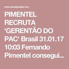 PIMENTEL RECRUTA 'GERENTÃO DO PAC'  Brasil 31.01.17 10:03 Fernando Pimentel conseguiu um lugarzinho para o mineiro Maurício Muniz, o 'gerentão do PAC' na era Janete. A coluna Expresso registra que ele será assessor especial do Banco de Desenvolvimento de Minas Gerais.  O Antagonista acrescenta que o novo empregado do BDMG cumpria quarentena até a semana passada - além de secretário do PAC, Muniz foi ministro da Secretaria dos Portos no governo federal petista.