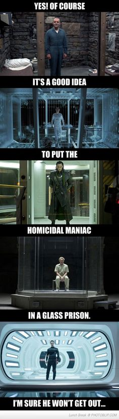 Never put Loki (the god of mischief) in a glass prison it's a bad idea