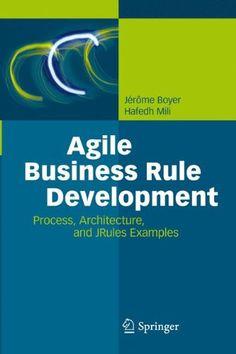 Agile Business Rule Development: Process, Architecture, a...