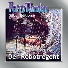 Der Robotregent (Perry Rhodan Silber Edition 6)
