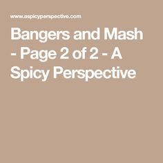 Bangers and Mash - Page 2 of 2 - A Spicy Perspective