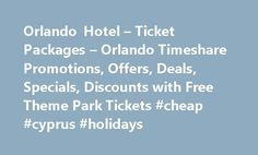 Orlando Hotel – Ticket Packages – Orlando Timeshare Promotions, Offers, Deals, Specials, Discounts with Free Theme Park Tickets #cheap #cyprus #holidays http://cheap.remmont.com/orlando-hotel-ticket-packages-orlando-timeshare-promotions-offers-deals-specials-discounts-with-free-theme-park-tickets-cheap-cyprus-holidays/  #ticket hotel # Orlando Hotel Ticket Packages An Orlando hotel package is the affordable way to spend time at Walt Disney World and some of the fabulous resorts in the…