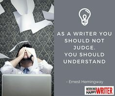 As a writer you should not judge.  You should understand.
