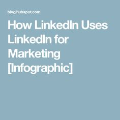 How LinkedIn Uses LinkedIn for Marketing [Infographic]