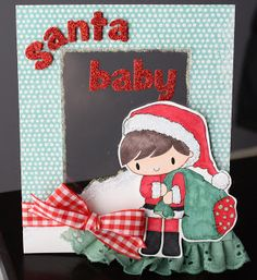 Chi Chi Memories digital stamps  Santa baby card made by Alice Carman  For overlaod cuteness, visit http://www.chichimemories.com