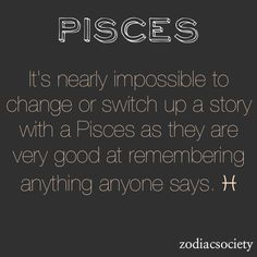 It's Nearly Impossible To Change Or Switch Up A Story With A Pisces As They Are Very Good At Remembering  Anything Anyone Says.                     ♓️ ະ۰Ṗ!sCesꑑwoMaṆ۰ະ