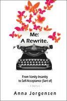 Me: A Rewrite, From Vanity Insanity to Self Acceptance (Sort of).  A comedy memoir. $4.99 via Smashwords