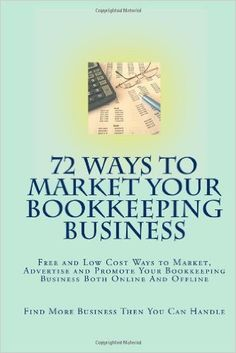 72 Ways To Market Your Bookkeeping Business: Free and Low Cost Ways to Market, Advertise and Promote Your Bookkeeping Business Both Online and Offline and Find More Business Then You Can Handle by J E Thomas Bookkeeping And Accounting, Bookkeeping Business, Bookkeeping Services, Accounting And Finance, Bookkeeping Course, Accounting Career, Business Planning, Business Tips, Business Lady