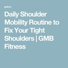 Daily Shoulder Mobility Routine to Fix Your Tight Shoulders | GMB Fitness
