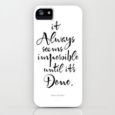 It Always Seems Impossible Until It's Done. Nelson Mandela Quote iPhone Case by PetekDesign - $35.00