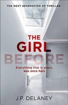 The Girl Before JP Delaney First there was Emma, who died a lonely death at the bottom of the stairs. Then there is Jane, trying to recover from the death of her baby and the loss of her high payin…