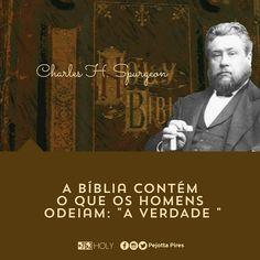 """""""A Bíblia contém o que os homens odeiam :""""A VERDADE """"(Charles H. Spurgeon)"""