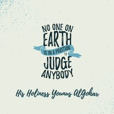 'No one on Earth is in a position to judge anybody.' - Younus AlGohar