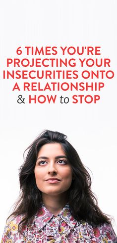 6 Times You're Projecting Your Insecurities Onto A Relationship & How To Stop