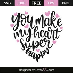 *** FREE SVG CUT FILE for Cricut, Silhouette and more *** You make my heart super happy