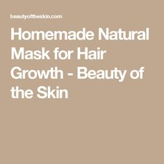 Homemade Natural Mask for Hair Growth - Beauty of the Skin