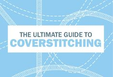 The ultimate guide to coverstitching