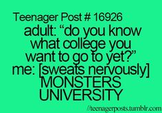 "Lol! My friends asked me what university I wanted to go to and I said ""Monsters University!!"" And they just looked at me like I was a total idiot! XD"