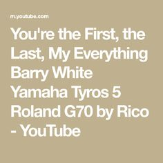 You're the First, the Last, My Everything Barry White Yamaha Tyros 5 Roland by Rico Yamaha Tyros, Organ Music, Youre The One, Everything, Youtube, Youtubers, Youtube Movies