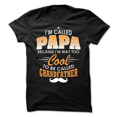 I Am Called PAPA Because I Am Way Too Cool To Be Called GRANDFATHER