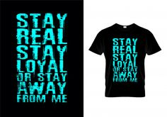Stay Real Stay Loyal Or Stay Away From Me Typography T Shirt Design Vector T Shirt Design Vector, Shirt Designs, Drawing Tips, Graphic, New Pictures, Royalty Free Photos, Illustration, Vector Free, Typography