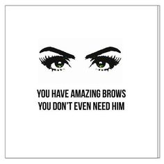 """Boys reek, Eyebrows on fleek. Send this card to your hurtin friends. paper greeting card with graphic on the front that reads """"You have amazing eyebrows, you don't even need him"""" and """"Girl, Keep Brow Quotes, Makeup Quotes, Me Quotes, Funny Quotes, Beauty Quotes, Qoutes, Random Quotes, Daily Quotes, Funny Memes"""