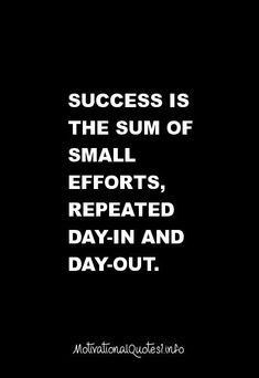 QUOTES FOR A STUDY DAY Success is the sum of small effots, repaeted day-in and day-out.