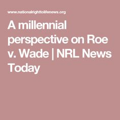 A millennial perspective on Roe v. Wade | NRL News Today
