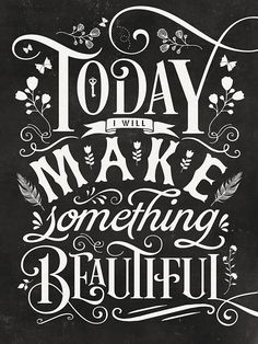 'Today I Will Make Something Beautiful.' Poster by wolfandbird Today I Will Make Something Beautiful Chalkboard Art Quotes, Chalkboard Lettering, Chalkboard Designs, Chalkboard Ideas, Chalk Typography, Lettering Ideas, Creative Lettering, Lettering Design, Fabulous Quotes