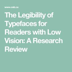 The Legibility of Typefaces  for Readers with Low Vision:  A Research Review