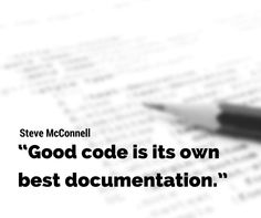 As you're about to add a comment, ask yourself, 'How can I improve the code so that this comment isn't needed' Improve the code and then document it to make it even clearer. - Steve C McConnell, Code Complete Software Development, Coding, Blog, Programming