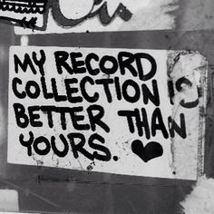 My record collection is better than yours bigger than yours . realer than the radio you foos Music Pictures, Word Pictures, Music Images, Radios, Vinyl Junkies, Have Faith In Yourself, Better Than Yours, Northern Soul, Record Collection