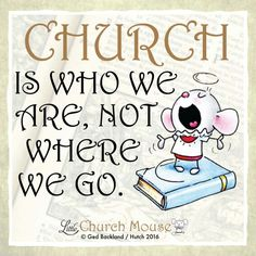✞♡✞ Church is who we are, not where we go. Amen...Little Church Mouse. 13 March 2016 ✞♡✞