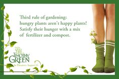 Third rule of gardening: hungry plants aren't happy plants!