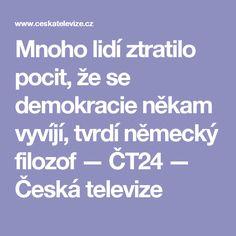 Mnoho lidí ztratilo pocit, že se demokracie někam vyvíjí, tvrdí německý filozof — ČT24 — Česká televize