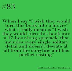 "When I say, ""I wish they would turn this book into a movie""...Divergent"