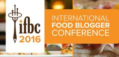 Open Call For Speakers and Session Ideas for the International Food Blogger Conference 2016! - Foodista.com