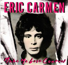 """Make Me Lose Control"" Eric Carmen (1988)"