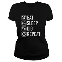 eat sleep  dig repeat shirt #gift #ideas #Popular #Everything #Videos #Shop #Animals #pets #Architecture #Art #Cars #motorcycles #Celebrities #DIY #crafts #Design #Education #Entertainment #Food #drink #Gardening #Geek #Hair #beauty #Health #fitness #History #Holidays #events #Home decor #Humor #Illustrations #posters #Kids #parenting #Men #Outdoors #Photography #Products #Quotes #Science #nature #Sports #Tattoos #Technology #Travel #Weddings #Women