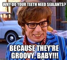 Sealants protect the surface of your teeth from cavities. Just ask Austin Powers. Yeah baby! #dental2000nj