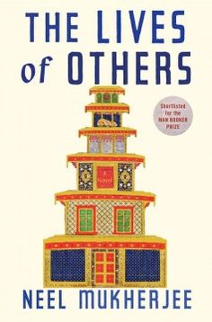 The lives of others by Neel Mukherjee. Chronicles the vicissitudes of the extended Ghosh family as internal rivalries accompany the implosion of the family business and external social unrest. Longlisted for the Man Booker Prize.