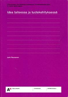 Idea taiteessa ja tuotekehityksessä / Jyrki Reunanen