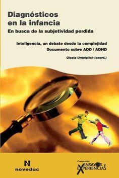 Diagnósticos en la infancia : en busca de la subjetividad      perdida : inteligencia, un debate desde la complejidad :      documento sobre TDA - TDAH / Gisela Untoiglich (coordinador) ;      Clemencia Baraldi ... [et al.].-- CEP, ; Moraleja de Enmedio,      Madrid :, 2009. http://absysnetweb.bbtk.ull.es/cgi-bin/abnetopac01?TITN=532252