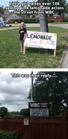 Trolling the Westboro Baptist Church… OMG!! Makes me want to buy lemonade!! Assholes!   Read More Funny:    http://wdb.es/?utm_campaign=wdb.es&utm_medium=pinterest&utm_source=pinterst-description&utm_content=&utm_term=