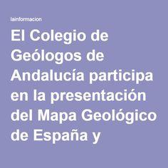 El Colegio de Geólogos de Andalucía participa en la presentación del Mapa Geológico de España y Portugal Noticias, última hora, vídeos y fotos de Ciencia Y Tecnología - Ciencias Naturales - Geología en lainformacion.com
